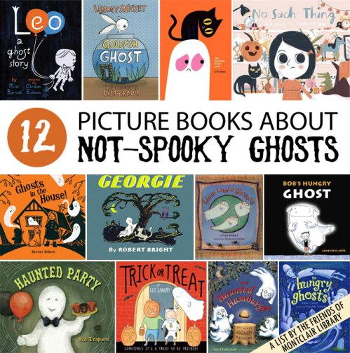 Picture Books about Not-Spooky Ghosts, a list by the Friends of Montclair Library